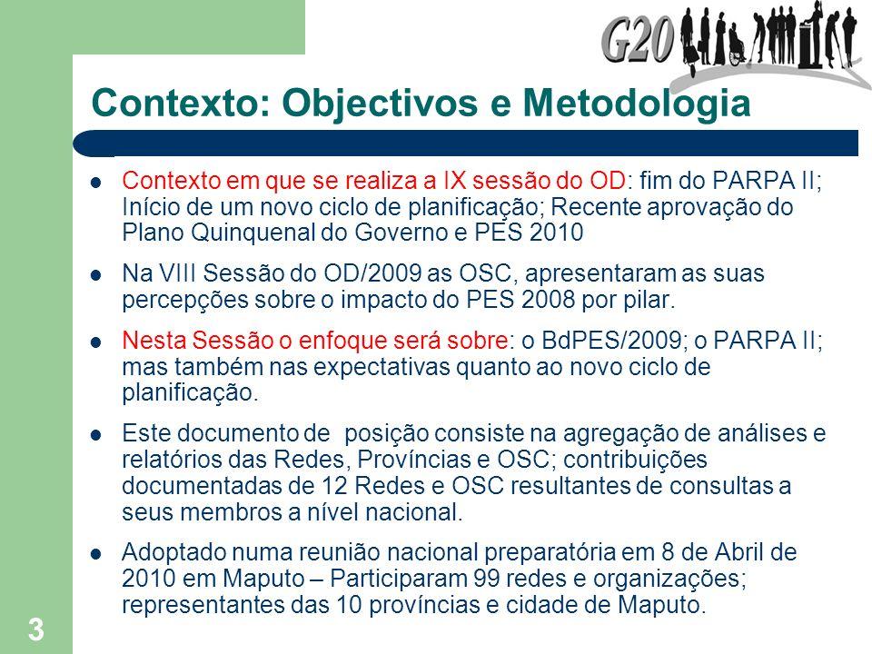 3 Contexto: Objectivos e Metodologia Contexto em que se realiza a IX sessão do OD: fim do PARPA II; Início de um novo ciclo de planificação; Recente a