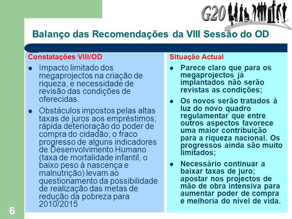 6 Balanço das Recomendações da VIII Sessão do OD Constatações VIII/OD Impacto limitado dos megaprojectos na criação de riqueza, e necessidade de revis