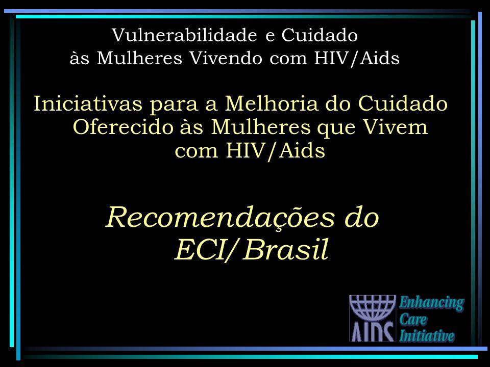 Vulnerabilidade e Cuidado às Mulheres Vivendo com HIV/Aids Iniciativas para a Melhoria do Cuidado Oferecido às Mulheres que Vivem com HIV/Aids Recomen