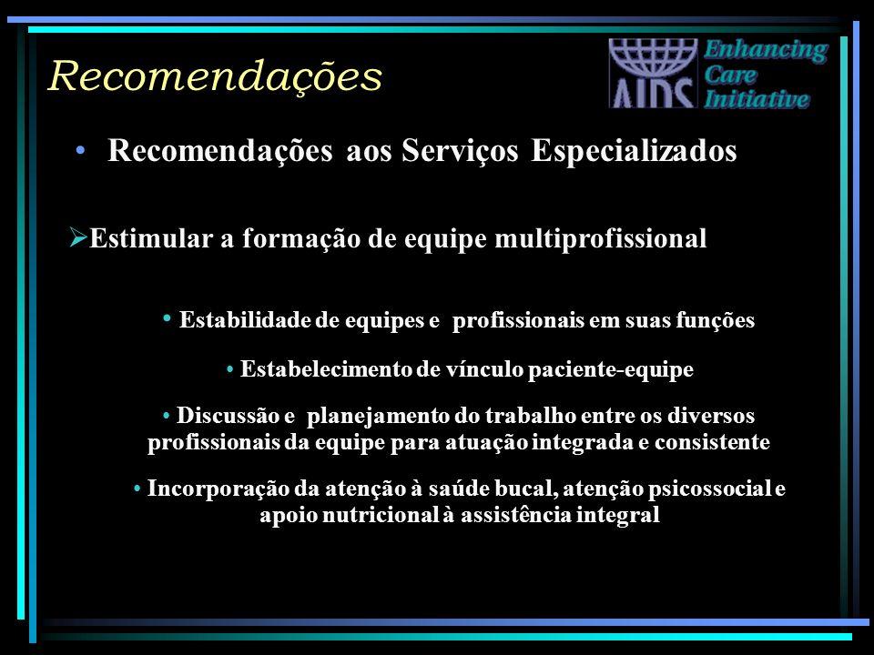 Recomendações Recomendações aos Serviços Especializados Estimular a formação de equipe multiprofissional Estabilidade de equipes e profissionais em su