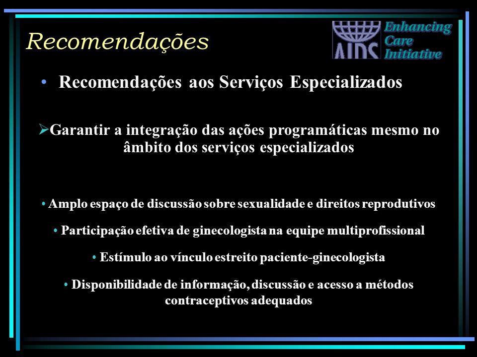 Recomendações Recomendações aos Serviços Especializados Garantir a integração das ações programáticas mesmo no âmbito dos serviços especializados Ampl