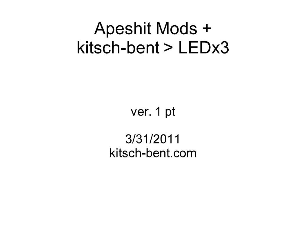 Apeshit Mods + kitsch-bent > LEDx3 ver. 1 pt 3/31/2011 kitsch-bent.com