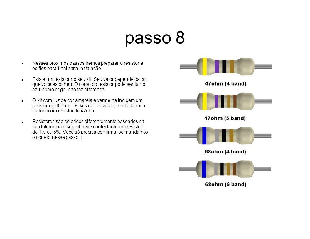 passo 8 Nesses próximos passos iremos preparar o resistor e os fios para finalizar a instalação Existe um resistor no seu kit. Seu valor depende da co