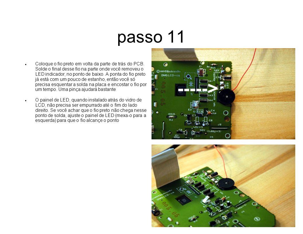 passo 11 Coloque o fio preto em volta da parte de trás do PCB. Solde o final desse fio na parte onde você removeu o LED indicador, no ponto de baixo.