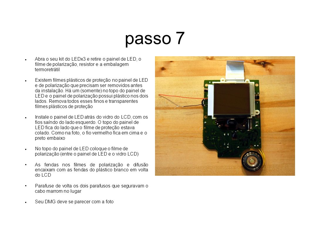 passo 7 Abra o seu kit do LEDx3 e retire o painel de LED, o filme de polarização, resistor e a embalagem termoretrátil Existem filmes plásticos de pro