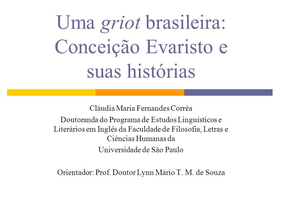 Uma griot brasileira: Conceição Evaristo e suas histórias Cláudia Maria Fernandes Corrêa Doutoranda do Programa de Estudos Linguísticos e Literários e
