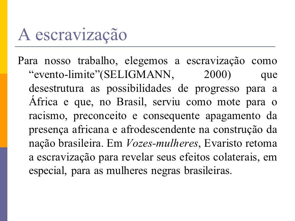 A escravização Para nosso trabalho, elegemos a escravização como evento-limite(SELIGMANN, 2000) que desestrutura as possibilidades de progresso para a