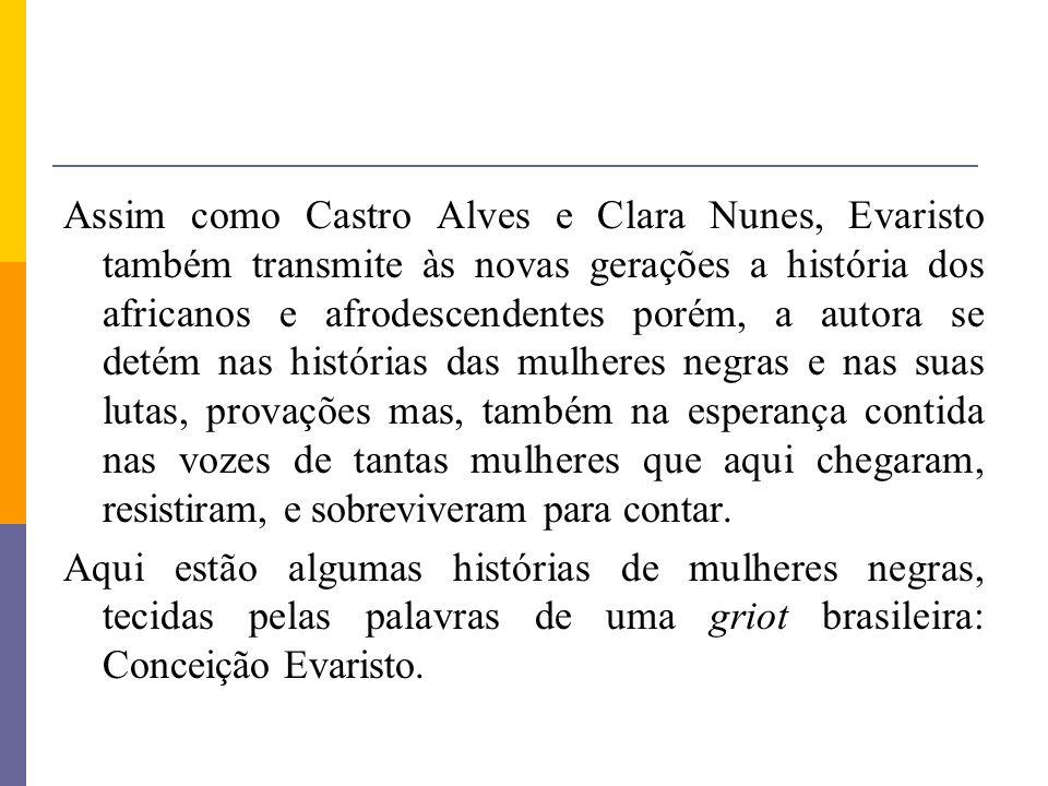 Assim como Castro Alves e Clara Nunes, Evaristo também transmite às novas gerações a história dos africanos e afrodescendentes porém, a autora se deté
