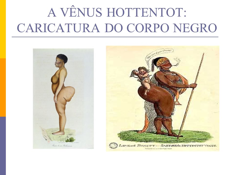 A VÊNUS HOTTENTOT: CARICATURA DO CORPO NEGRO