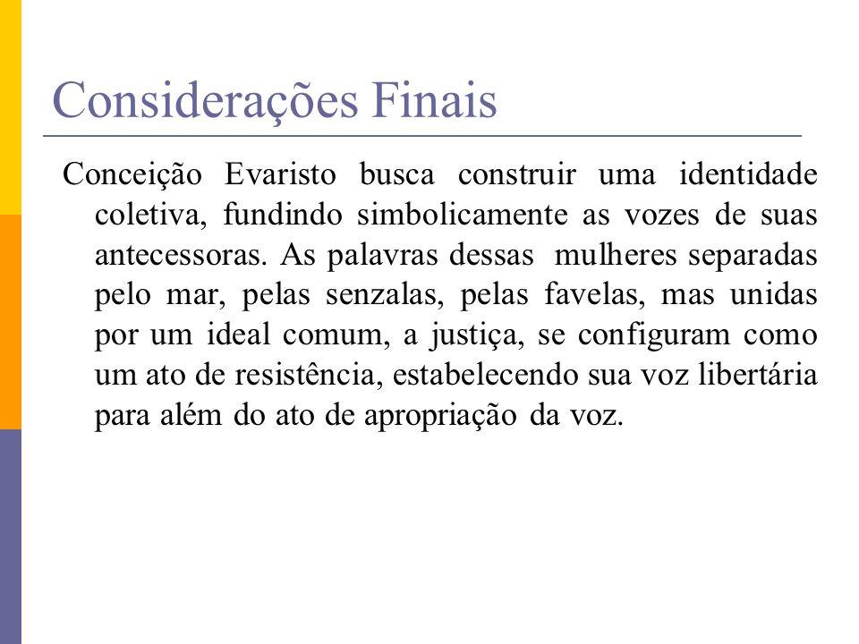 Considerações Finais Conceição Evaristo busca construir uma identidade coletiva, fundindo simbolicamente as vozes de suas antecessoras. As palavras de