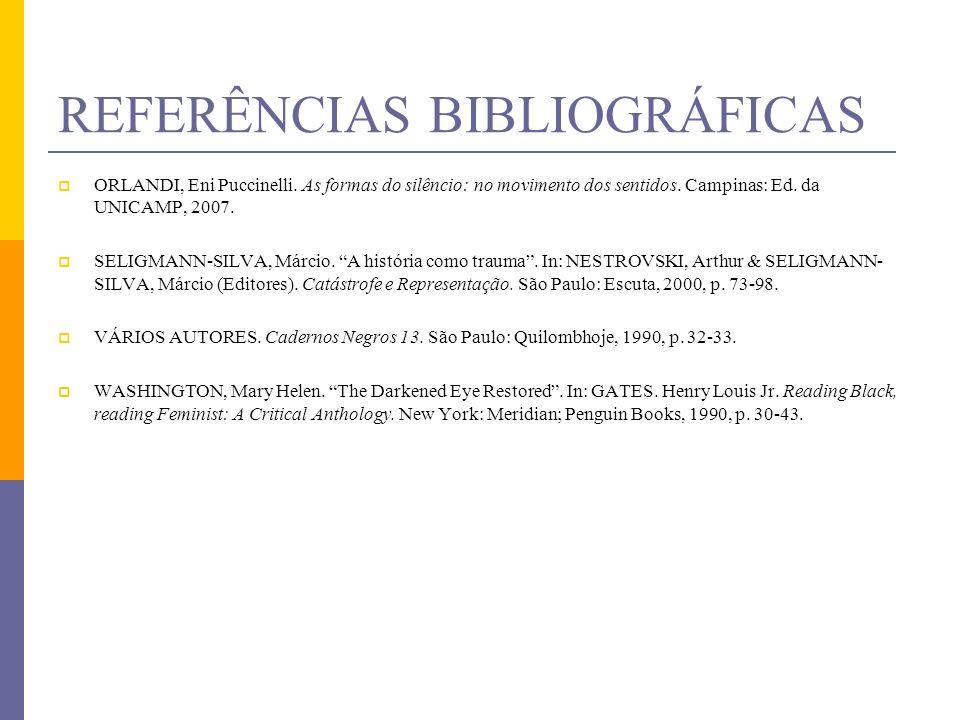 REFERÊNCIAS BIBLIOGRÁFICAS ORLANDI, Eni Puccinelli. As formas do silêncio: no movimento dos sentidos. Campinas: Ed. da UNICAMP, 2007. SELIGMANN-SILVA,