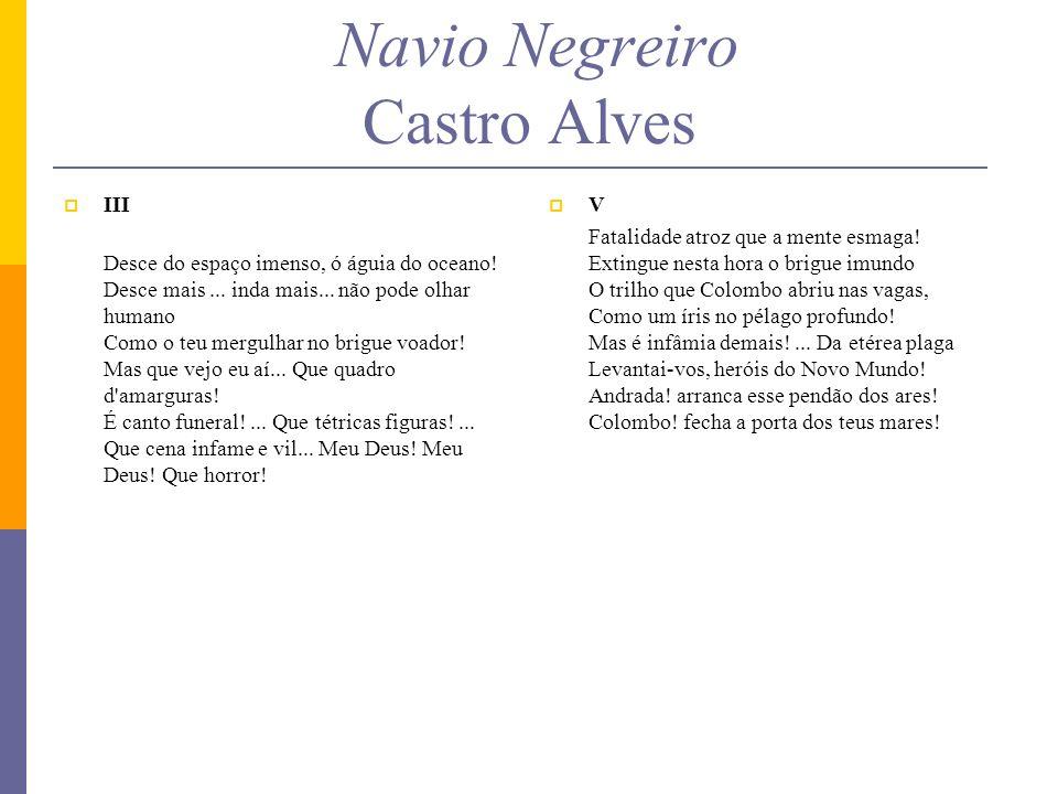 Navio Negreiro Castro Alves III Desce do espaço imenso, ó águia do oceano! Desce mais... inda mais... não pode olhar humano Como o teu mergulhar no br