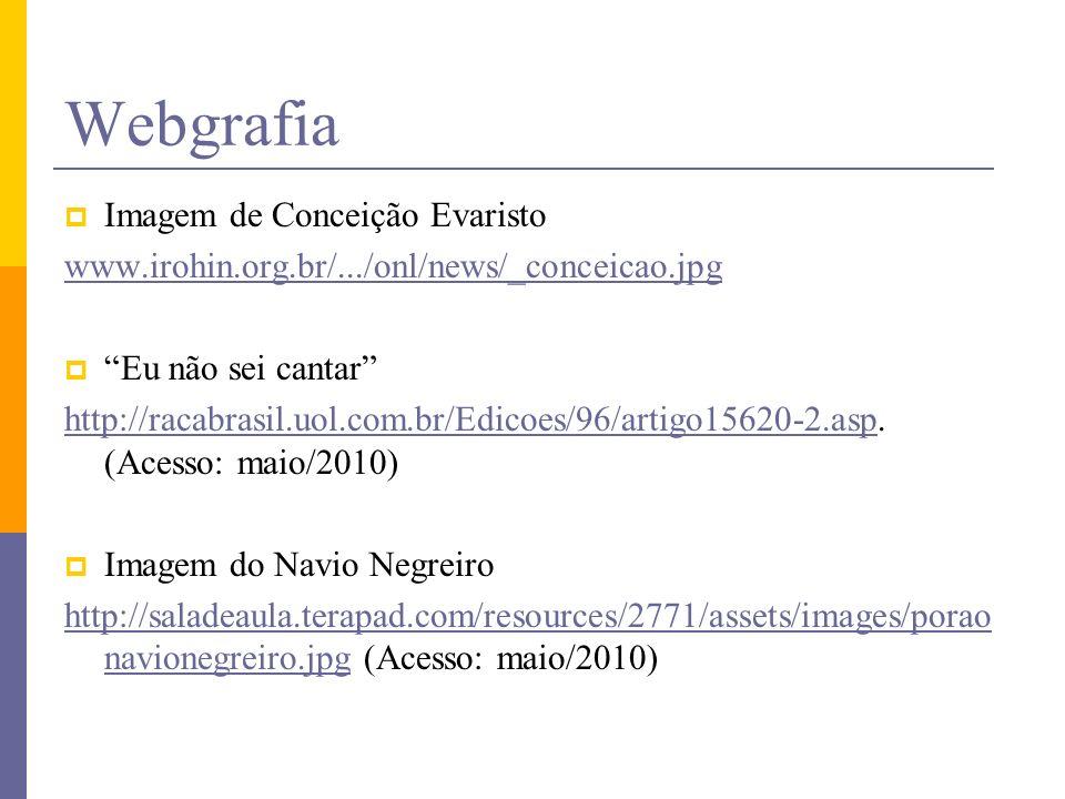 Webgrafia Imagem de Conceição Evaristo www.irohin.org.br/.../onl/news/_conceicao.jpg Eu não sei cantar http://racabrasil.uol.com.br/Edicoes/96/artigo1