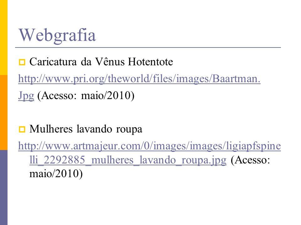 Webgrafia Caricatura da Vênus Hotentote http://www.pri.org/theworld/files/images/Baartman. JpgJpg (Acesso: maio/2010) Mulheres lavando roupa http://ww
