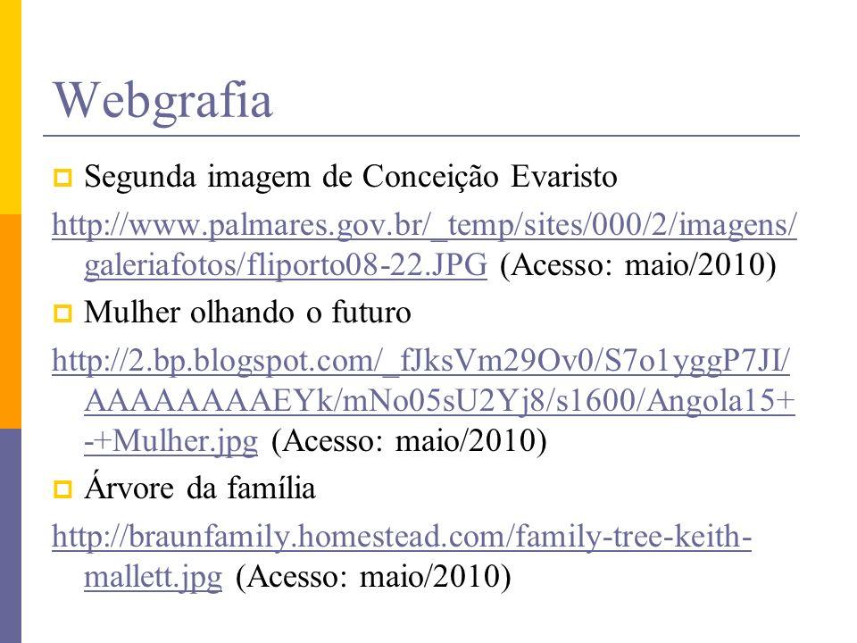 Webgrafia Segunda imagem de Conceição Evaristo http://www.palmares.gov.br/_temp/sites/000/2/imagens/ galeriafotos/fliporto08-22.JPGhttp://www.palmares