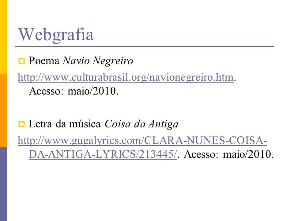 Webgrafia Poema Navio Negreiro http://www.culturabrasil.org/navionegreiro.htmhttp://www.culturabrasil.org/navionegreiro.htm. Acesso: maio/2010. Letra