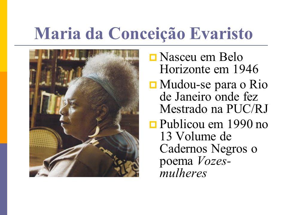 Maria da Conceição Evaristo Nasceu em Belo Horizonte em 1946 Mudou-se para o Rio de Janeiro onde fez Mestrado na PUC/RJ Publicou em 1990 no 13 Volume