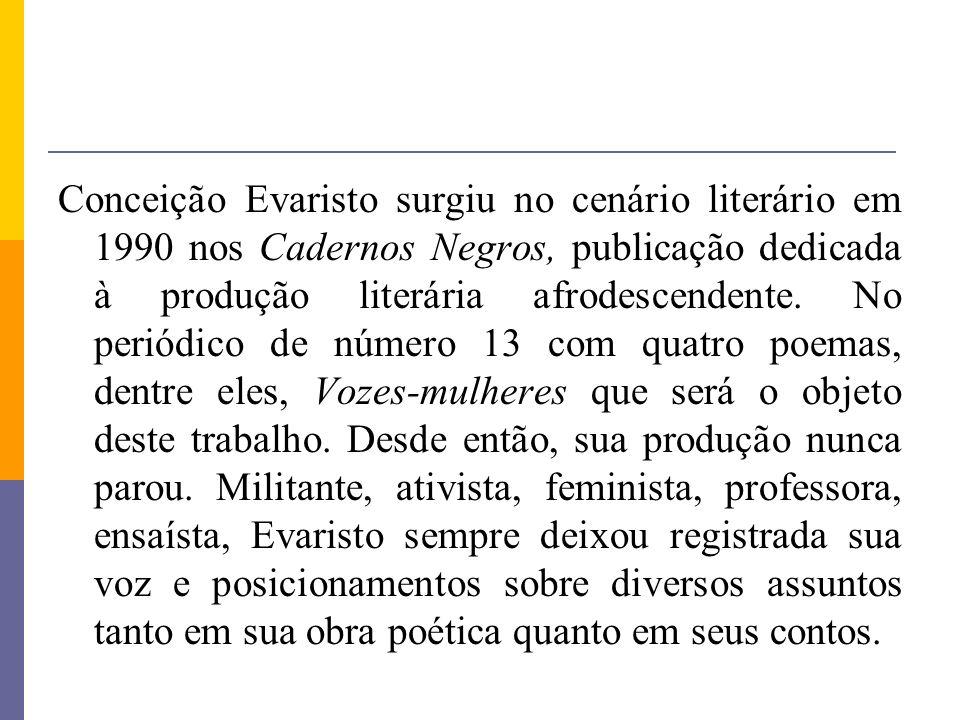 Conceição Evaristo surgiu no cenário literário em 1990 nos Cadernos Negros, publicação dedicada à produção literária afrodescendente. No periódico de