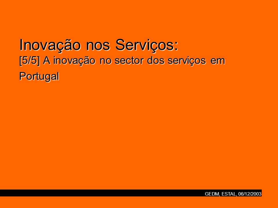 GEDM, ESTAL, 06/12/2003 Inovação nos Serviços: [5/5] A inovação no sector dos serviços em Portugal