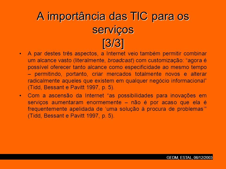 GEDM, ESTAL, 06/12/2003 A importância das TIC para os serviços [3/3] A par destes três aspectos, a Internet veio também permitir combinar um alcance v