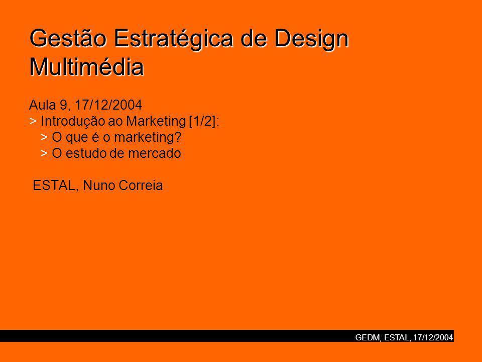 GEDM, ESTAL, 17/12/2004 O Que é o Marketing.
