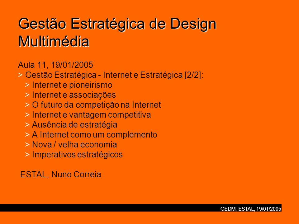 GEDM, ESTAL, 19/01/2005 Internet e Estratégia (Porter) Internet e pioneirismo [1/1] Dadas as implicações negativas da Internet em relação à rentabilidade, por que houve tanto optimismo, mesmo euforia, em torno desta adopção.
