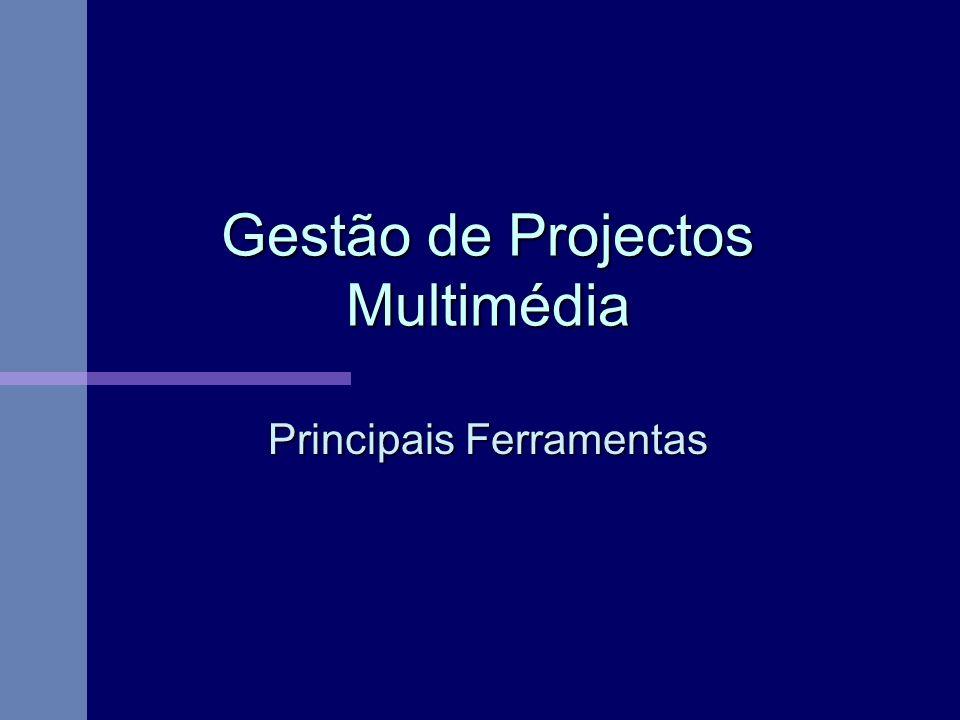 Gestão de Projectos Multimédia Principais Ferramentas