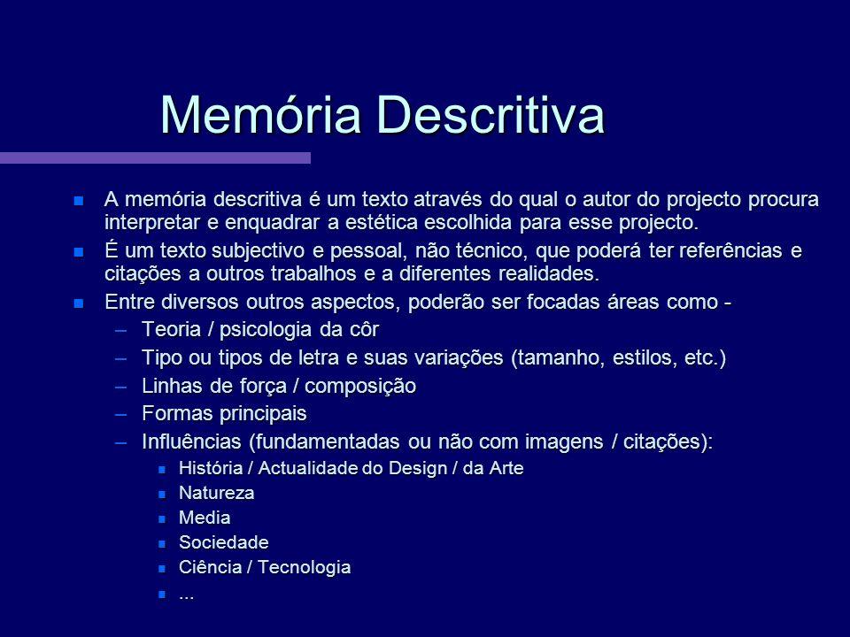 Memória Descritiva A memória descritiva é um texto através do qual o autor do projecto procura interpretar e enquadrar a estética escolhida para esse