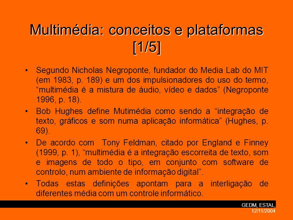 GEDM, ESTAL, 12/11/2004 Multimédia:conceitos e plataformas [1/5] Multimédia: conceitos e plataformas [1/5] Segundo Nicholas Negroponte, fundador do Media Lab do MIT (em 1983, p.