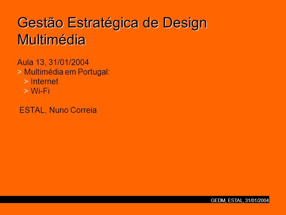 GEDM, ESTAL, 31/01/2004 Gestão Estratégica de Design Multimédia Gestão Estratégica de Design Multimédia Aula 13, 31/01/2004 > Multimédia em Portugal: > Internet > Wi-Fi ESTAL, Nuno Correia