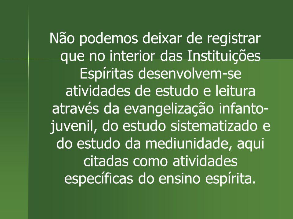 Não podemos deixar de registrar que no interior das Instituições Espíritas desenvolvem-se atividades de estudo e leitura através da evangelização infa