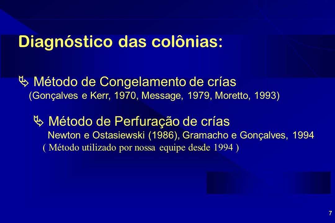 7 Diagnóstico das colônias: Método de Perfuração de crías Newton e Ostasiewski (1986), Gramacho e Gonçalves, 1994 ( Método utilizado por nossa equipe