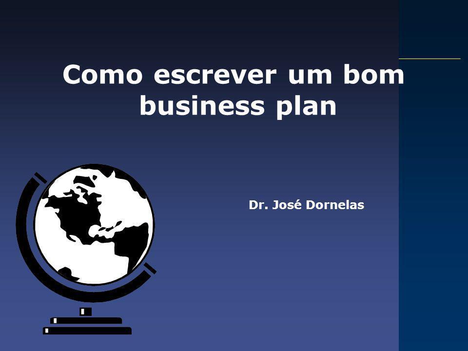 Como escrever um bom business plan Dr. José Dornelas