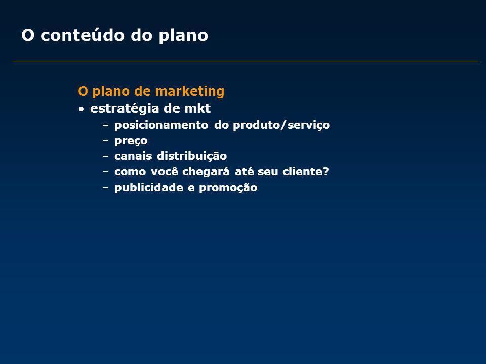 O plano de marketing estratégia de mkt –posicionamento do produto/serviço –preço –canais distribuição –como você chegará até seu cliente? –publicidade