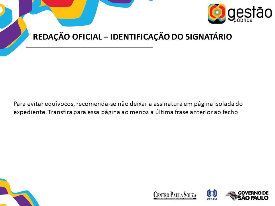 REDAÇÃO OFICIAL – IDENTIFICAÇÃO DO SIGNATÁRIO Para evitar equívocos, recomenda-se não deixar a assinatura em página isolada do expediente. Transfira p