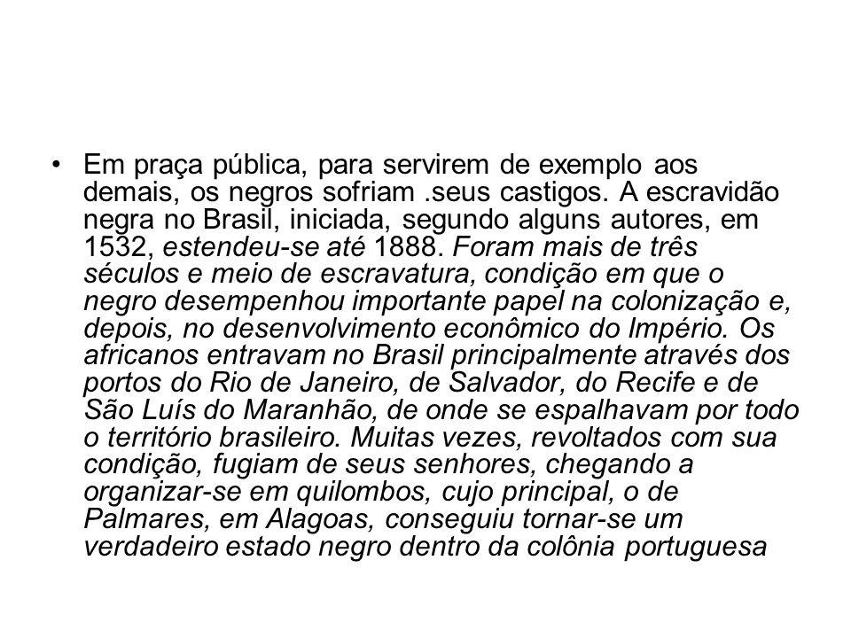 Os negros escravos foram os principais - e às vezes únicos trabalhadores nas lavouras de açúcar, café e algodão, e na pavimentação de ruas, no Rio de Janeiro