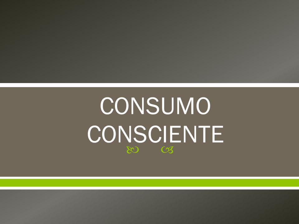 Instituto Akatu - quatro grupos distintos de consumidores: o Consciente é o consumidor que tem a percepção que seus atos de consumo afetam não só a si próprio, mas também a toda coletividade e as futuras gerações.
