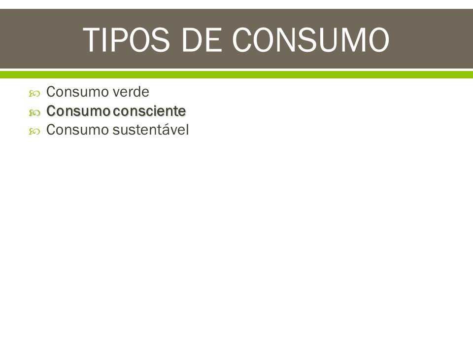 Consumo verde Consumo consciente Consumo consciente Consumo sustentável TIPOS DE CONSUMO