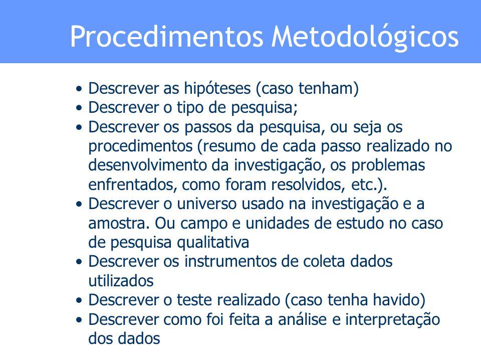 Procedimentos Metodológicos Toda pesquisa necessita de um método para chegar a seus objetivos.