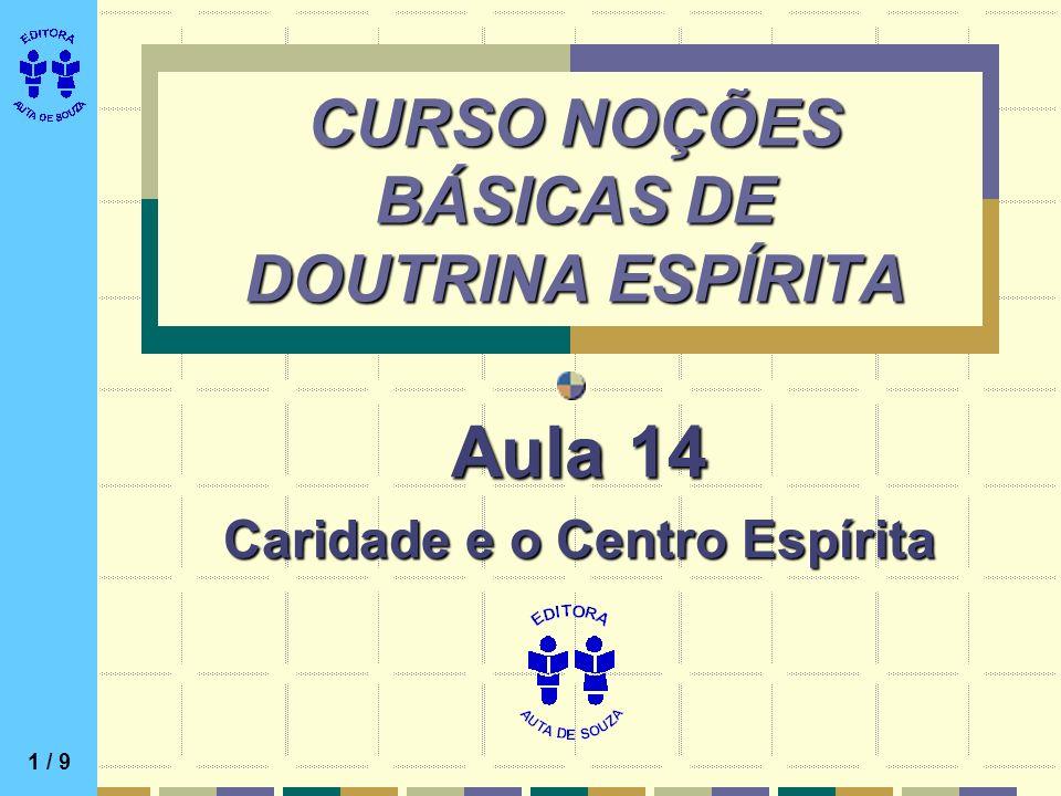 CURSO NOÇÕES BÁSICAS DE DOUTRINA ESPÍRITA Aula 14 Caridade e o Centro Espírita 1 / 9