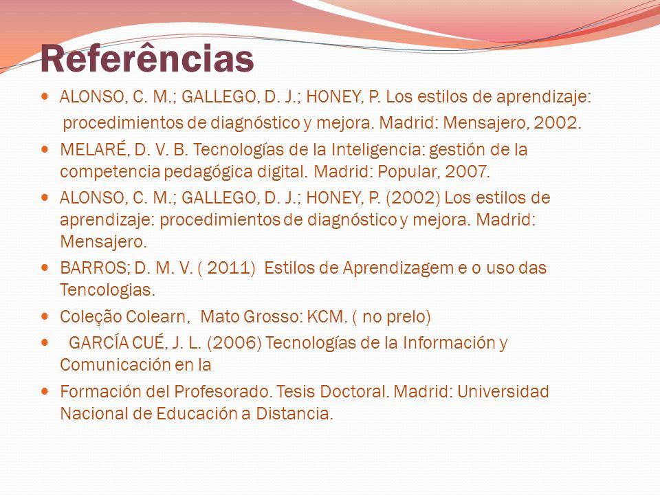 Referências ALONSO, C. M.; GALLEGO, D. J.; HONEY, P. Los estilos de aprendizaje: procedimientos de diagnóstico y mejora. Madrid: Mensajero, 2002. MELA