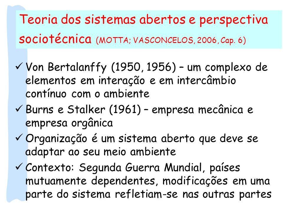Teoria dos sistemas abertos e perspectiva sociotécnica (MOTTA; VASCONCELOS, 2006, Cap. 6) Von Bertalanffy (1950, 1956) – um complexo de elementos em i