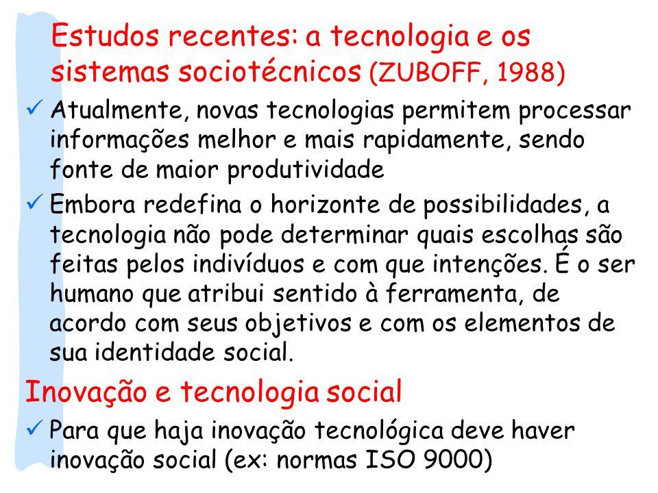 Estudos recentes: a tecnologia e os sistemas sociotécnicos (ZUBOFF, 1988) Atualmente, novas tecnologias permitem processar informações melhor e mais r