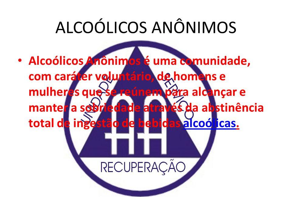 ALCOÓLICOS ANÔNIMOS Alcoólicos Anônimos é uma comunidade, com caráter voluntário, de homens e mulheres que se reúnem para alcançar e manter a sobrieda