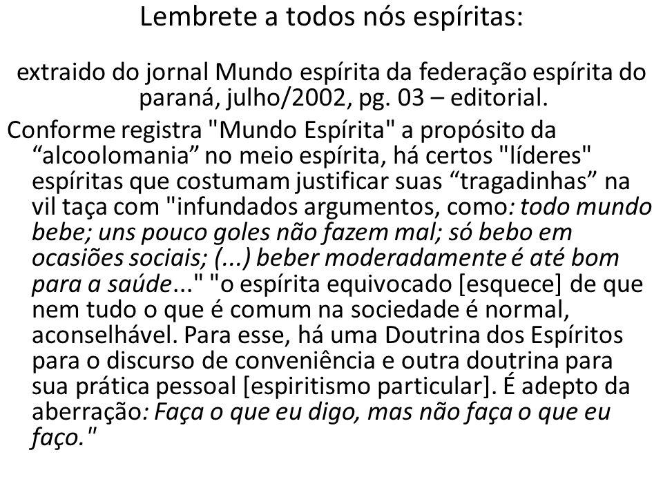 Lembrete a todos nós espíritas: extraido do jornal Mundo espírita da federação espírita do paraná, julho/2002, pg. 03 – editorial. Conforme registra