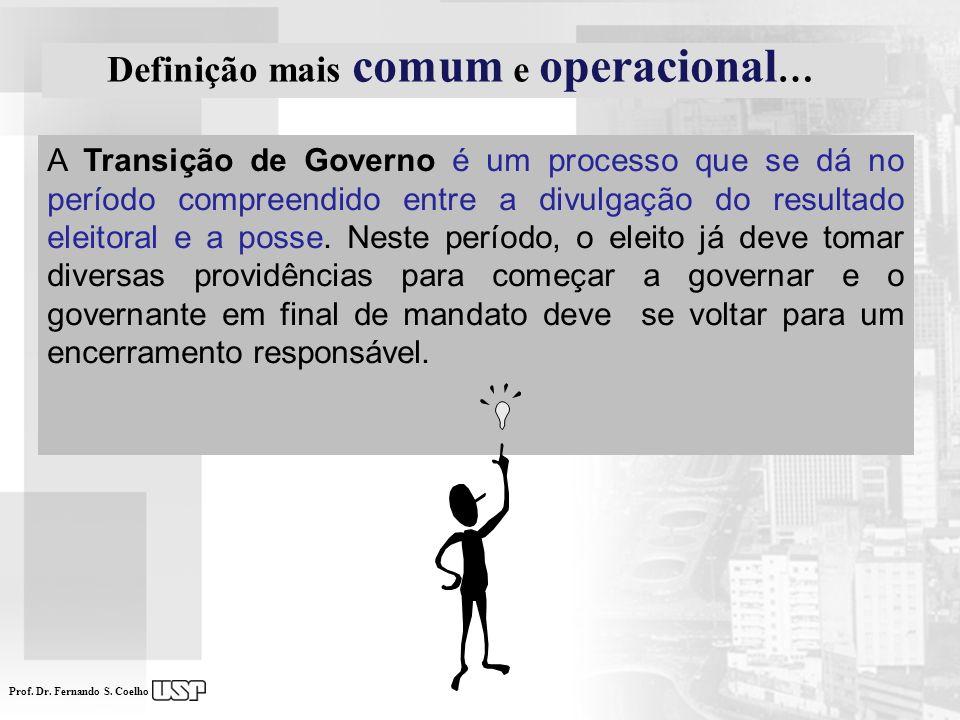 Prof. Dr. Fernando S. Coelho A Transição de Governo é um processo que se dá no período compreendido entre a divulgação do resultado eleitoral e a poss