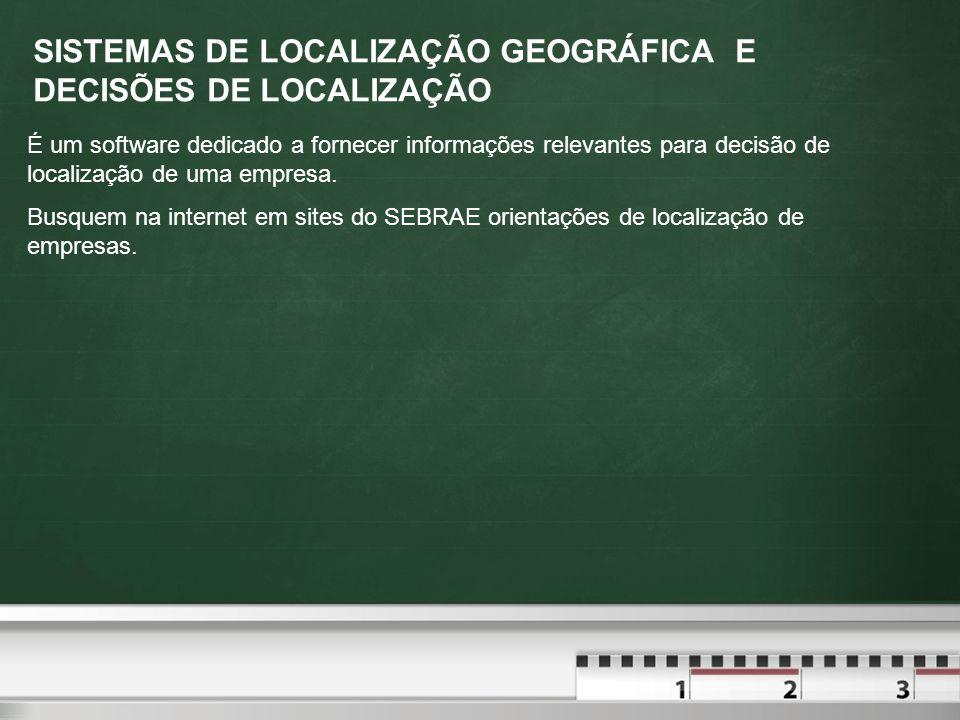 SISTEMAS DE LOCALIZAÇÃO GEOGRÁFICA E DECISÕES DE LOCALIZAÇÃO É um software dedicado a fornecer informações relevantes para decisão de localização de u