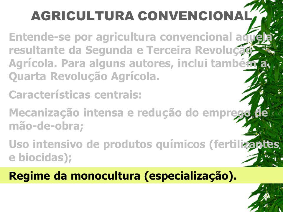 AGRICULTURA CONVENCIONAL Entende-se por agricultura convencional aquela resultante da Segunda e Terceira Revolu ç ão Agr í cola. Para alguns autores,