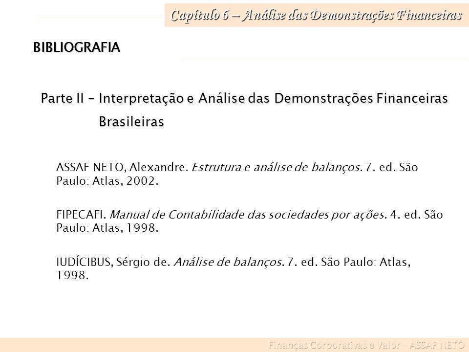 Capítulo 6 – Análise das Demonstrações Financeiras BIBLIOGRAFIA Parte II – Interpretação e Análise das Demonstrações Financeiras Brasileiras Brasileir