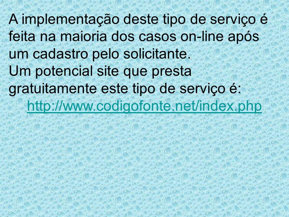A implementação deste tipo de serviço é feita na maioria dos casos on-line após um cadastro pelo solicitante. Um potencial site que presta gratuitamen